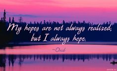 My hopes are not always realized but I always hope. Ovid Quotes, Hope Quotes, Great Quotes, Qoutes, Life Is Precious, The Book Thief, Memories Quotes, American Greetings, Keep The Faith