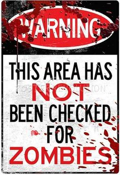 Zombies - this area has not been checked for Zombies