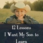 12 Lessons I Want Our Son to Learn Before He Turns 12