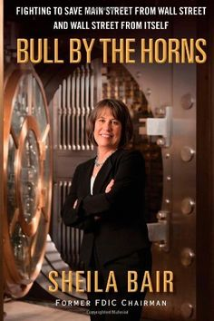 Bull by the Horns: Fighting to Save Main Street from Wall Street and Wall Street from Itself by Sheila Bair, the powerful story Sheila Bair.