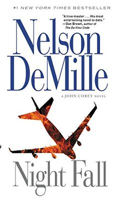 Night Fall BY Nelson DeMille.  READ 2005. READ 2004. RATING 3.  The one where John Corey investigates the theories behind the TWA 800.