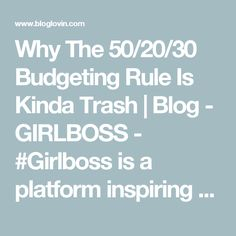 Why The 50/20/30 Budgeting Rule Is Kinda Trash | Blog - GIRLBOSS - #Girlboss is a platform inspiring women to lead deliberate lives. With intention, destiny becomes reality. | Bloglovin'