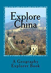 Explore China: A Geography Explorer Book (Volume 1)