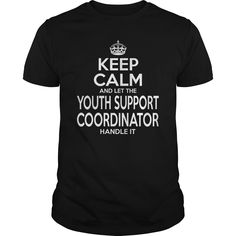 YOUTH SUPPORT COORDINATOR Keep Calm And Let Handle It T-Shirts, Hoodies. BUY IT NOW ==► https://www.sunfrog.com/LifeStyle/YOUTH-SUPPORT-COORDINATOR--Keepcalm-Black-Guys.html?id=41382