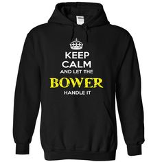 awesome Keep Calm And Let BOWER Handle It