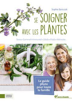 Le guide phyto pour toute la famille   Se soigner avec les plantes,  compilation de conseils de 12 spécialistes santé. eb5ac215f7e