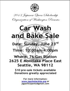 """""""On Sunday, 6/23/2013, the Japanese Queen Scholarship Organization of Washington will be holding a car wash and bake sale fundraiser at the Montlake 76 Gas Station from 10AM to 4PM. Pre-sale tickets are available for $10. For more information email jqscholarship@gmail.com or visit jqscholarship.org."""""""