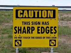 9/29/17  5:10p  Sign Reminder ''CAUTION!  This Sign has  SHARP EDGES  Do Not Touch The Edges of This Sign'' his-twisted-logic.blogspot.co.uk