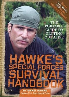 Hawke's Special Forces Survival Handbook: The Portable Guide to Getting Out Alive by Mykel Hawke - U.S. Special Forces Captain and outdoor survival expert Mykel Hawke provides the most practical and accessible survival skills and information necessary to survive in the outdoors. (Bilbary Town Library: Good for Readers, Good for Libraries)