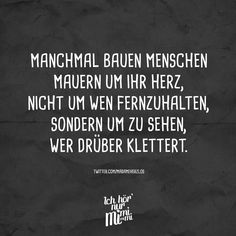 Sometimes people build walls around their hearts, not to keep them off, but to see who climbs over them - Poesie & Lyrik - Sarcastic Quotes, True Quotes, Qoutes, Motivational Quotes, Funny Quotes, People Quotes, What If Quotes, Letters Of Note, German Quotes