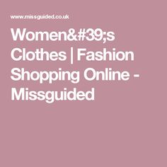Women's Clothes | Fashion Shopping Online - Missguided