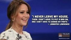 She's a total homebody.   20 Signs That Jennifer Lawrence Is Your Spirit Animal
