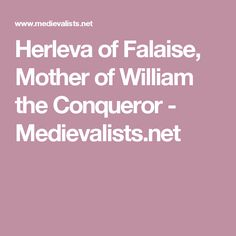 Herleva of Falaise, Mother of William the Conqueror - Medievalists.net