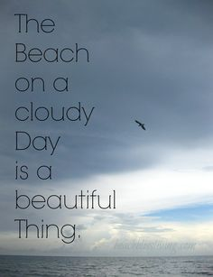 The beach on a cloudy day is a beautiful thing... Beach Bliss Living: http://www.pinterest.com/beachblisslivin/