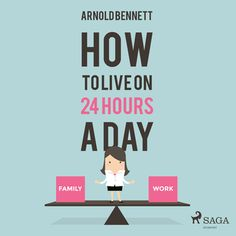 How to Live on 24 Hours a Day - Ljudbok - Arnold Bennett - Storytel