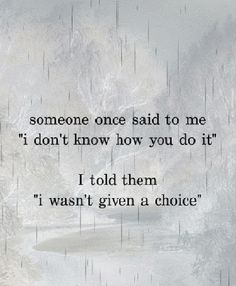 Love Life Optimistic Quotes: I wasn't given a choice Mood Quotes, Positive Quotes, Motivational Quotes, Life Quotes, Inspirational Quotes, Advice Quotes, Mom Advice, Quotable Quotes, Hurt Quotes
