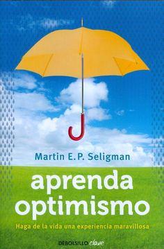 Aprenda Optimismo - Martin E.P. Seligman   More interesting and scientific that it seems!