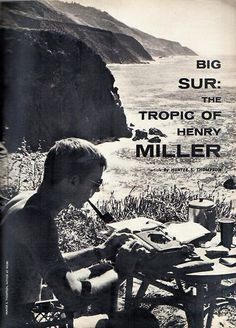 Big Sur: The Tropic of Henry Miller is an article written by Hunter S. Thompson for Rogue and published in October Love the cover imagery of the writer at work seaside — heavenly + bad ass. Henry Miller, Big Sur, Hunter Thompson, Michael Murphy, Jack Kerouac, Book Writer, Dark Side, Film, Books To Read