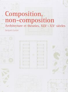 Amazon.fr - Composition, non-composition : Architecture et théories, XIXe-XXe siècles - Jacques Lucan - Livres