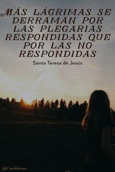 """""""Más #Lagrimas se derraman por las #Plegarias respondidas que por las no respondidas"""". #SantaTeresaDeJesus #FrasesCelebres @candidman"""