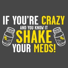 IF YOU'RE CRAZY AND YOU KNOW IT SHAKE YOUR MEDS T-SHIRT