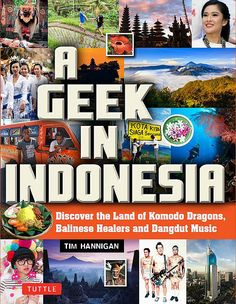 A Geek in Indonesia: Discover the Land of Komodo Dragons, Balinese Healers, and Dangdut Music - we chat with author Tim Hannigan