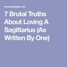 7 Brutal Truths About Loving A Sagittarius (As Written By One)