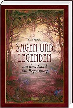 Sagen und Legenden: aus dem Land um Regensburg von Gustl Motyka. Das Sagen-Buch ist mittlerweile ein Klassiker – Mag 2020 Books, Painting, Products, Nun, Ghosts, Legends, History, Dragons, People