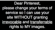 To all those new to Pinterest - please be aware of the Terms you've agreed to in order to use interest. Then FOLLOW them. Thanks!