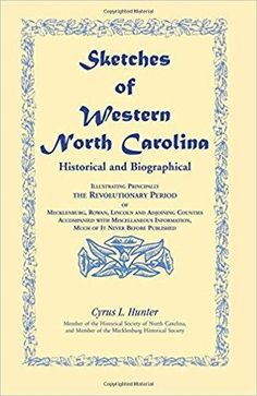 Sketches of Western North Carolina, Historical and Biographical Western North Carolina, North Carolina Mountains, South Carolina, Gaston County, Finding Your Roots, Family Genealogy, Rowan, Revolutionaries, Ancestry