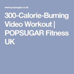 300-Calorie-Burning Video Workout   POPSUGAR Fitness UK