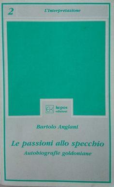 Le passioni allo specchio : autobiografie goldoniane / Bartolo Anglani Publicación Roma : Kepos Edizioni, cop. 1996