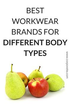 Pear…apple…hourglass…triangle…ruler… what's your body type? More importantly, which are the best work clothes for different body types? Click through to read Corporette's workwear brand suggestions!