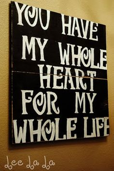 You have my whole heart for my whole life sign. Love this!