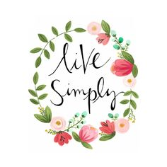 Live Simply floral illustration quote by loveliegreenie. Pretty Words, Beautiful Words, Cool Words, Simply Beautiful, Words Quotes, Qoutes, Text Quotes, Life Quotes, Happy Quotes