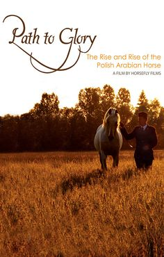 Path to Glory is a documentary tracing the dramatic, moving history of the Polish Arabian Horse and the people who have made them a national treasure.  Watch it now on HorseLifestyle.TV