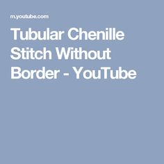 Tubular Chenille Stitch Without Border - YouTube