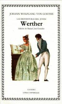 Las desventuras del joven Werther / Johann Wolfgang von Goethe ; edición de Manuel José González ; traducción de Manuel José González
