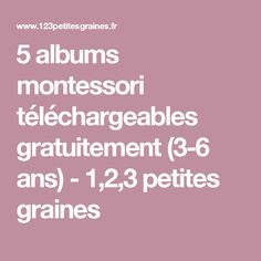 5 albums montessori téléchargeables gratuitement (3-6 ans) - 1,2,3 petites graines Montessori Education, Montessori Toddler, Maria Montessori, Montessori Materials, Montessori Activities, Games For Kids, Activities For Kids, Curriculum, Homeschool