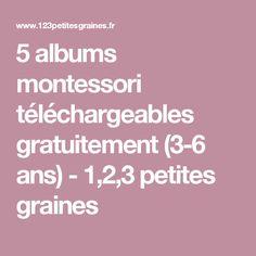 5 albums montessori téléchargeables gratuitement (3-6 ans) - 1,2,3 petites graines