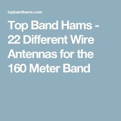 Top Band Hams - 22 Different Wire Antennas for the 160 Meter Band