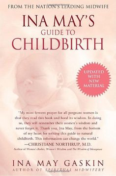 Ina May's Guide to Childbirth/Ina May Gaskin I really love this book ♥ A dear friend gave me this book when I was expecting my first child. I had never even considered a natural birth with no epidural was an option. This book presents powerful research based arguments in favor of going a more natural way. Without reading this book I would have never have had the amazing natural birth experience I had with my firstborn.