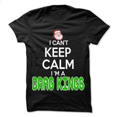 Keep Calm Drag kings... Christmas Time ... - 0399 Cool Job Shirt ! - #handmade…