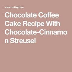 Chocolate Coffee Cake Recipe With Chocolate-Cinnamon Streusel