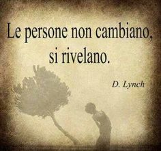 """""""People don't change, they reveal who they really are"""" Best Quotes, Love Quotes, Favorite Quotes, Funny Quotes, Inspirational Quotes, Italian Phrases, Italian Quotes, People Dont Change, Words Quotes"""