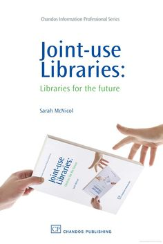 Joint-Use Libraries: Libraries for the Future - Sarah McNicol - Ebsco e-book