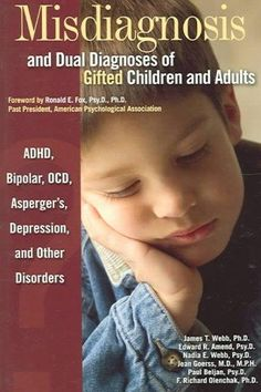 Misdiagnosis And Dual Diagnoses Of Gifted Children And Adults: Adhd, Bipolar, OCD, Asperger's, Depression, And Ot...