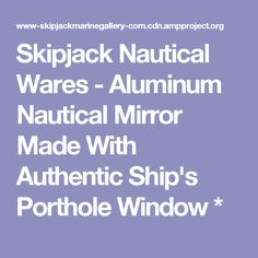 Skipjack Nautical Wares - Aluminum Nautical Mirror Made With Authentic Ship's Porthole Window *