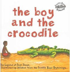 The Boy and the Crododile: The Legend of East Timor, illustrated by children from the Familia Hope Orphanage