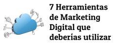 7 Herramientas de Marketing Digital que deberías utilizar.